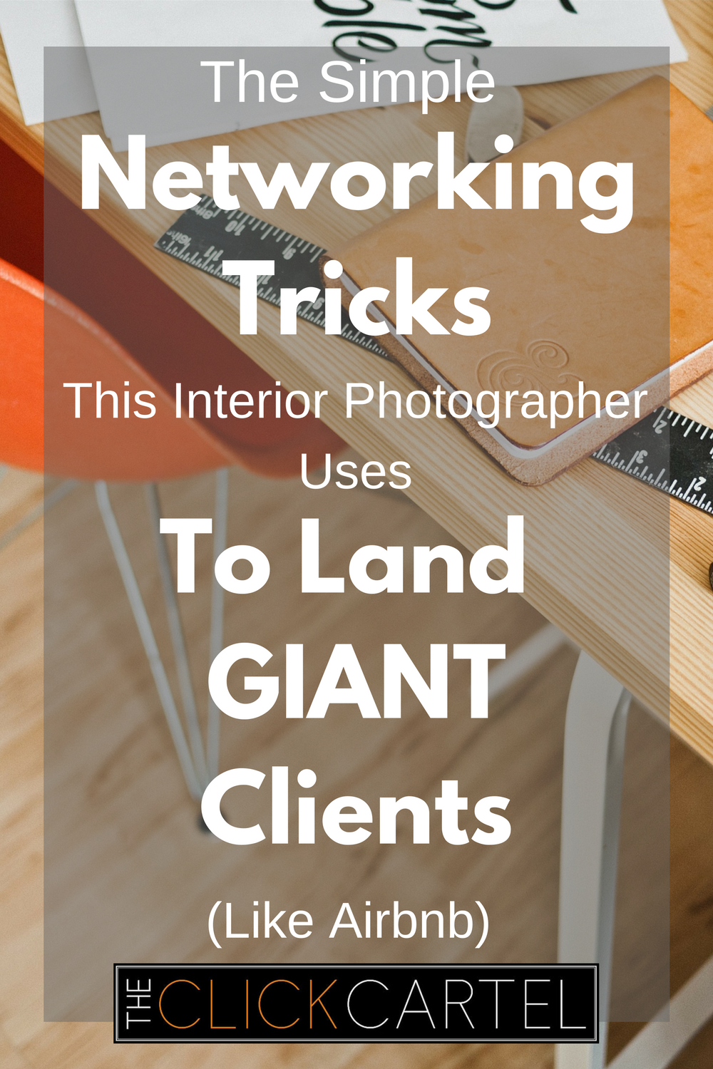 The Simple Networking Tricks This Interior Photographer Uses To Land Giant Clients Like Airbnb