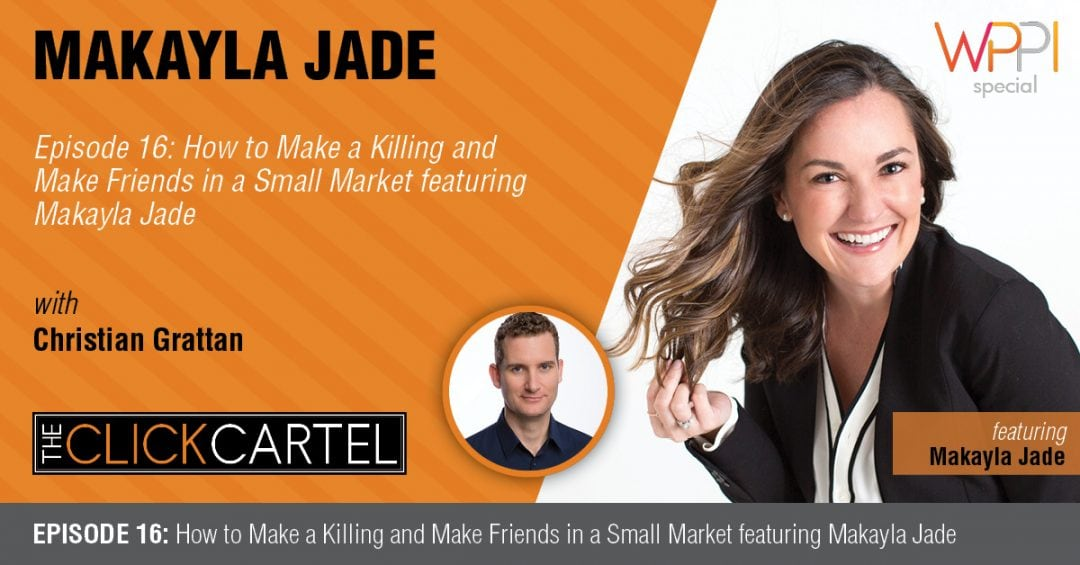 Episode 16: How to Make a Killing and Make Friends in a Small Market Featuring Makayla Jade