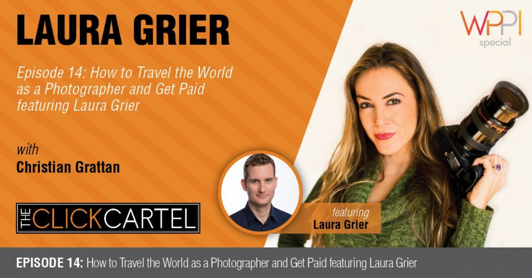 Episode 014: How to Travel the World as a Photographer and Get Paid Featuring Laura Grier