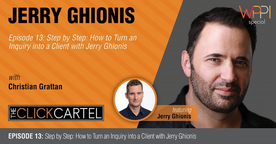 Episode 13: Step by Step-How to Turn an Inquiry into a Client Featuring Jerry Ghionis