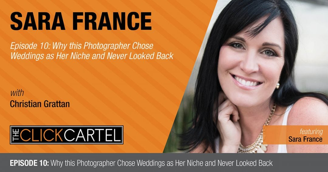 Episode 10: Why this Photographer Chose Weddings as her Niche and Never Looked Back Featuring Sara France