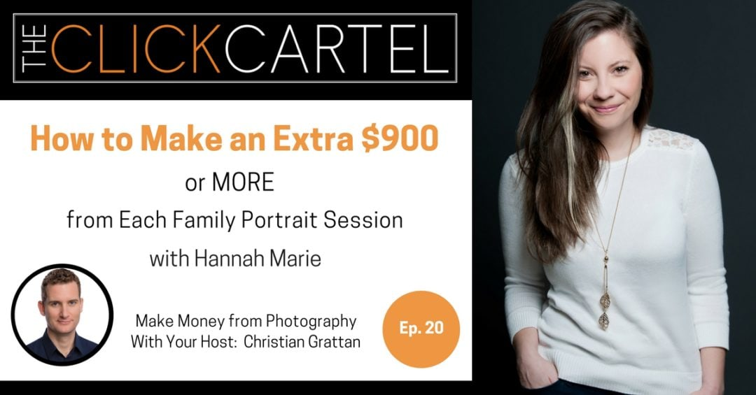 Episode 20: How to Make an Extra $900 or More from Each Family Photography Session with Hannah Marie