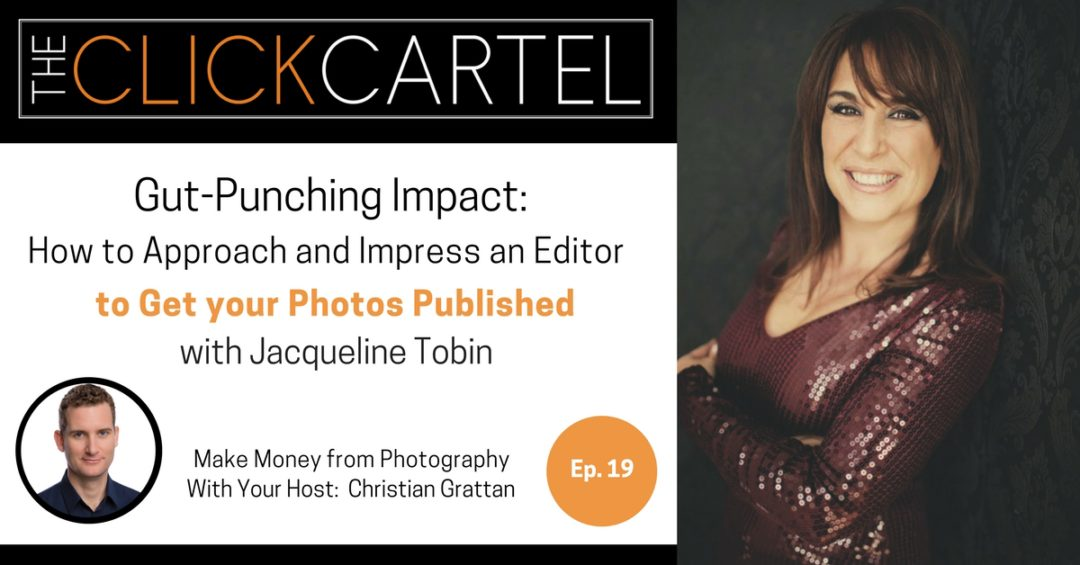 Episode 19: Gut-Punching Impact: How to Approach and Impress an Editor to Get your Photos Published with Jacqueline Tobin